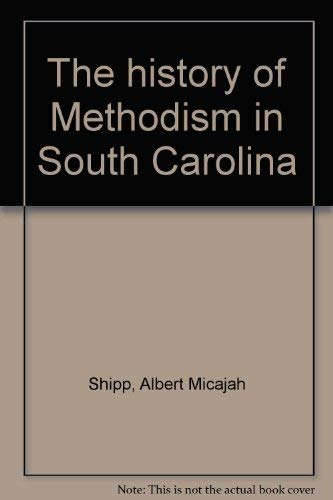 The History of Methodism in South Carolina: Shipp, Albert M.