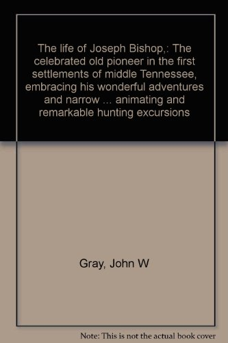 THE LIFE OF JOSEPH BISHOP, the Celebrated Old Pioneer in the First Settlements of Middle Tennessee,...