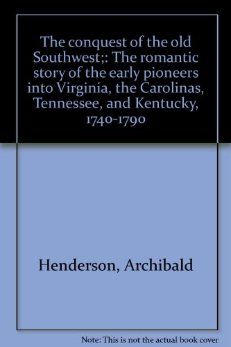 9780871521583: The conquest of the old Southwest;: The romantic story of the early pioneers into Virginia, the Carolinas, Tennessee, and Kentucky, 1740-1790