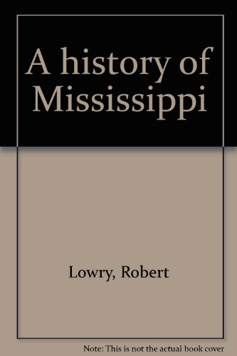 A History of Mississippi: Lowry, Robert;McCardle, William H.