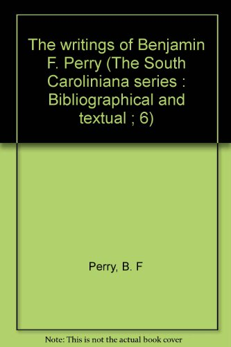 The Writings of Benjamin F. Perry: Volume I (Essays, Public Letters, and Speeches), Volume II (...