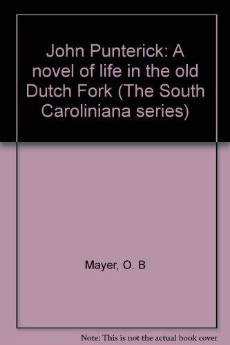 JOHN PUNTERICK: A NOVEL OF LIFE IN THE OLD DUTCH FORK.: Mayer, O. B.
