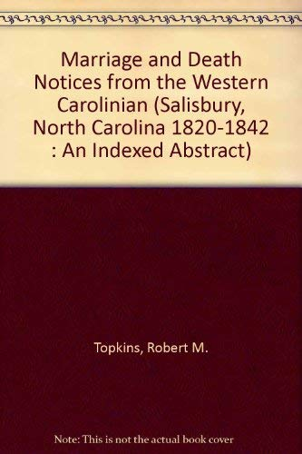 9780871523679: Marriage and Death Notices from the Western Carolinian (Salisbury, North Carolina 1820-1842 : An Indexed Abstract)