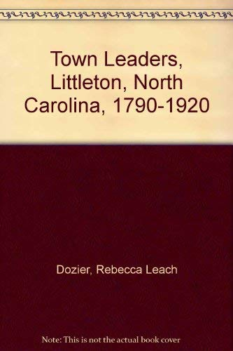 9780871525055: Town Leaders, Littleton, North Carolina, 1790-1920