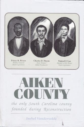 9780871525178: Aiken County: The Only South Carolina County Founded During Reconstruction