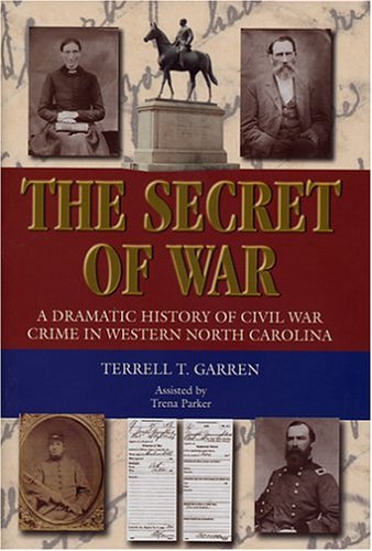 The Secret Of War: A Dramatic History Of Civil War Crime In Western North Carolina