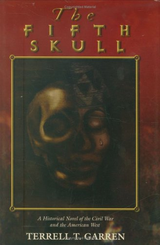 9780871525611: The Fifth Skull: A Historical Novel of the Civil War and the American West