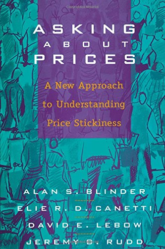 Asking about Prices: A New Approach to Understanding Price Stickiness (0871541211) by Alan S. Blinder; Elie Canetti; David Lebow