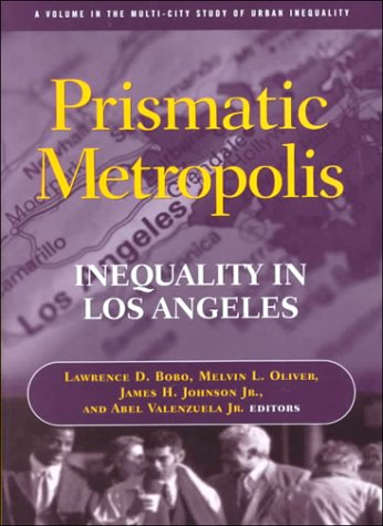 Prismatic Metropolis: Inequality in Los Angeles (Multi City Study of Urban Inequality): Valenzuela,...