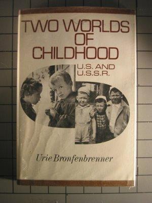 Two Worlds of Childhood, U.S. & U.S.S.R.: Bronfenbrenner, Urie &