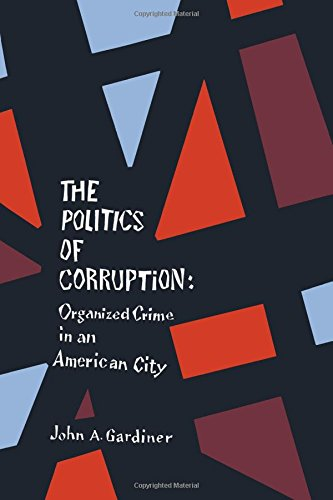 9780871542991: The Politics of Corruption: Organized Crime in an American City