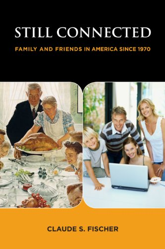 Still Connected: Family and Friends in America Since 1970: Claude S. Fischer