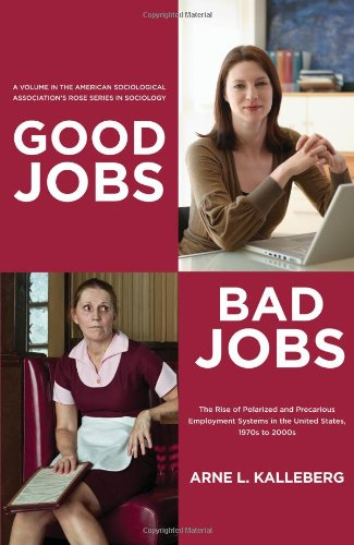 9780871544315: Good Jobs, Bad Jobs: The Rise of Polarized and Precarious Employment Systems in the United States, 1970s-2000s (American Sociological Association's Rose Series in Sociology)