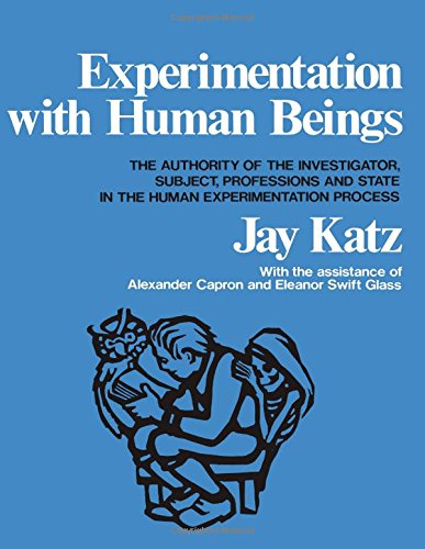 Experimentation with Human Beings: The Authority of the Investigator, Subject, Professions, and S...