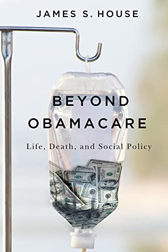 Beyond Obamacare: Life, Death, and Social Policy (Paperback): James S. House