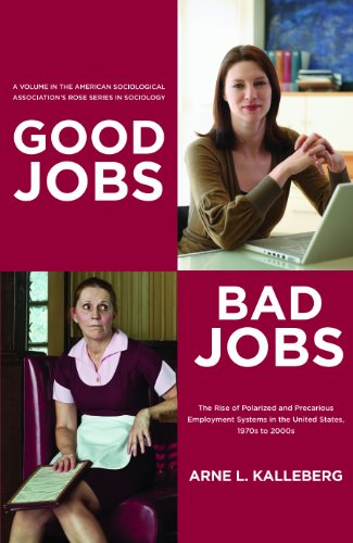 9780871544803: Good Jobs, Bad Jobs: The Rise of Polarized and Precarious Employment Systems in the United States 1970s to 2000s (American Sociological Association's ... Rose Series in Sociology (Paperback))