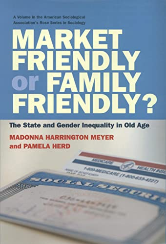 9780871546463: Market Friendly or Family Friendly?: The State and Gender Inequality in Old Age (American Sociological Association's Rose Series in Sociology (Paperback))
