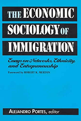 9780871546814: The Economic Sociology of Immigration: Essays on Networks, Ethnicity and Entrepreneurship