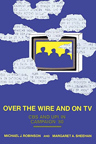 9780871547224: Over the Wire and on TV: CBS and UPI in Campaign '80