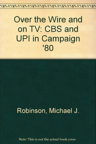 9780871547231: Over the Wire and on TV: CBS and Upi in Campaign '80