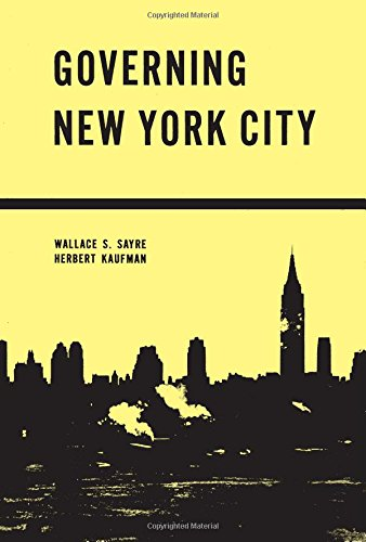Governing New York City : politics in: Sayre, Wallace Stanley