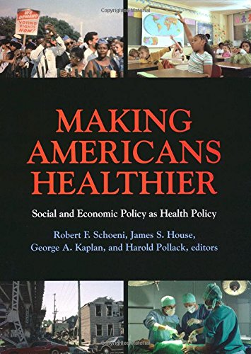 Making Americans Healthier: Social and Economic Policy: Editor-Robert F. Schoeni;