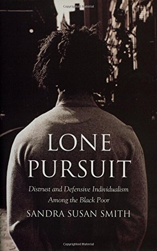 9780871547736: Lone Pursuit: Distrust and Defensive Individualism Among the Black Poor