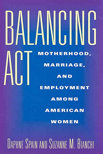 9780871548153: Balancing ACT: Motherhood, Marriage, and Employment Among American Women