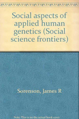 Social aspects of applied human genetics (Social science frontiers): Sorenson, James R