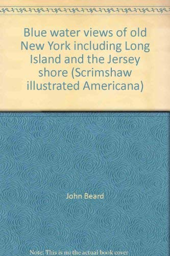 9780871551153: Blue water views of old New York including Long Island and the Jersey shore (Scrimshaw illustrated Americana)