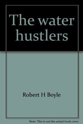 The water hustlers (9780871560537) by Boyle, Robert H