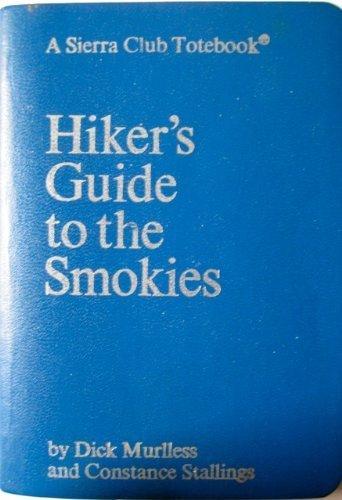 Hiker's Guide to the Smokies (Sierra Club Totebook Series): Murlless, Dick; Stallings, ...