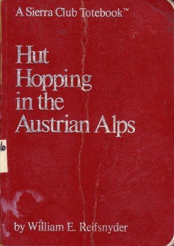 Sierra Club: Hut Hopping in the Austrian Alps (A Sierra Club totebook): Reifsnyder, William