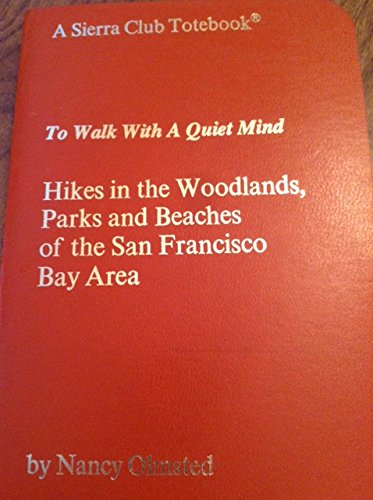 To Walk with a Quiet Mind : Hikes in the Woodlands, Parks and Beaches of the San Francisco Bay Area