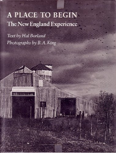 A PLACE TO BEGIN: The New England Experience: BORLAND, Hal & KING, B. A. (Photographer)