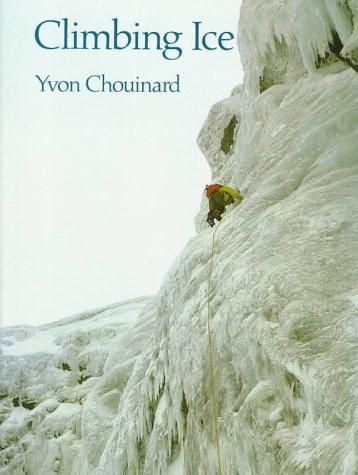 Climbing Ice: Chouinard, Yvon