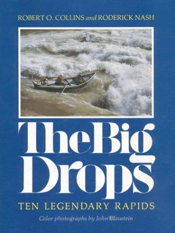 The Big Drops: Ten Legendary Rapids: Collins, Robert O.; Nash, Roderick