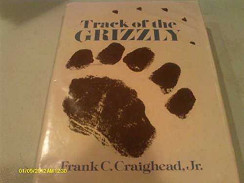Track of the Grizzly: Craighead, Frank C. Jr.
