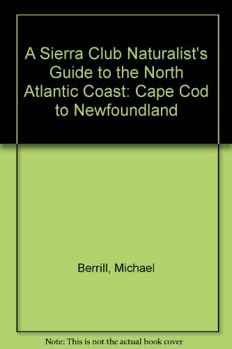 9780871562432: A Sierra Club Naturalist's Guide to the North Atlantic Coast: Cape Cod to Newfoundland