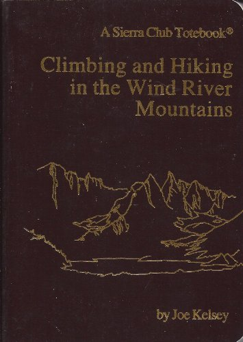 9780871562678: Climbing and Hiking in the Wind River Mountains (A Sierra Club Totebook)