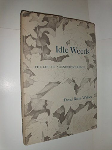 Idle Weeds: The Life of a Sandstone Ridge: Wallace, David Rains