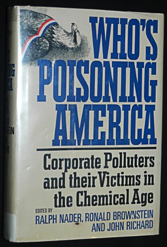 Who's Poisoning America: Corporate polluters and their victims in the chemical age: Nader, ...