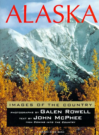 ALASKA: Images of the Country.: Galen Rowell & John McPhee