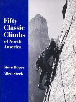 Fifty Classic Climbs of North America: Steve Roper; Allen Steck