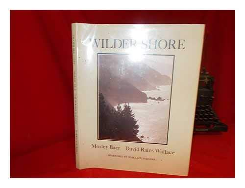The Wilder Shore / Photographs by Morley Baer ; Text by David Rains Wallace ; Foreword by ...