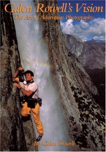 9780871563576: Galen Rowell's Vision: The Art of Adventure Photography