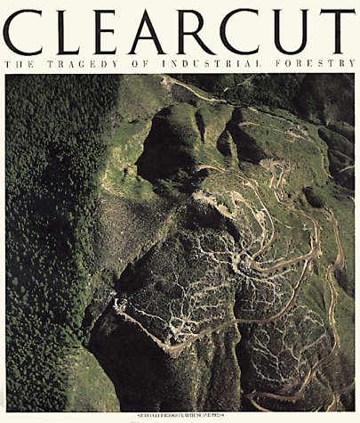 9780871563613: Clearcut: The Tragedy of Industrial Forestry