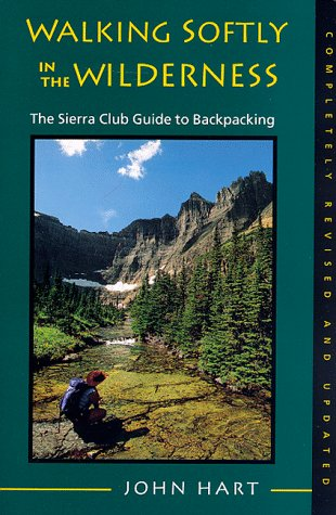 Walking Softly in the Wilderness: The Sierra Club Guide to Backpacking (Sierra Club Books Publication) (0871563924) by Hart, John