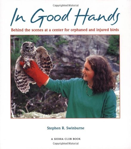 9780871563972: In Good Hands: Behind the Scenes at a Center for Orphaned and Injured Birds