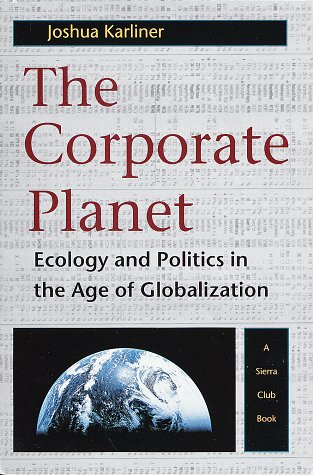 9780871564344: The Corporate Planet: Ecology and Politics in the Age of Globalization